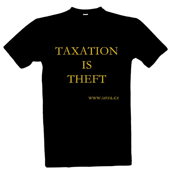 Tričko s potiskem Taxation Is Theft (MB)